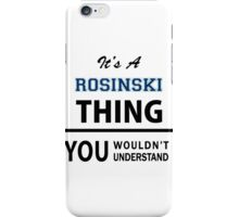 Its a ROSINSKI thing, you wouldn't understand iPhone Case/Skin