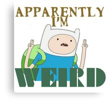 I'm Weird... Canvas Print