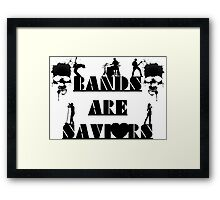 BANDS ARE SAVIOURS Framed Print