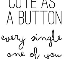 Cute As A Button Every Single One Of You - One Direction - 1D by auroraboutique