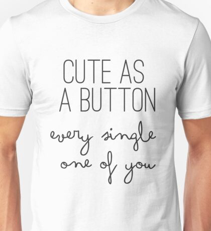 Cute As A Button Every Single One Of You - One Direction - 1D Unisex T-Shirt