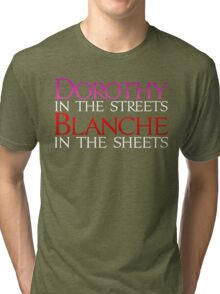 Dark Shirts - Dorothy in the Streets Blanche in the sheets - Golden Girls Tri-blend T-Shirt
