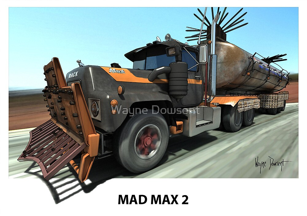 MAD MAX 2 MACK TRUCK by Wayne Dowsent