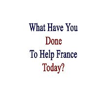 What Have You Done To Help France Today?  by supernova23