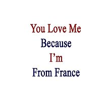 You Love Me Because I'm From France  by supernova23