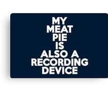 My meat pie is also a recording device Canvas Print
