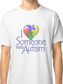 I love someone with autism Classic T-Shirt