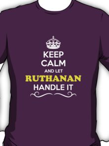 Keep Calm and Let RUTHANAN Handle it T-Shirt