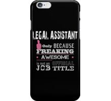 Legal Assistant Only Because Freaking Awesome Is Not An Official Job Title - Tshirts & Accessories iPhone Case/Skin