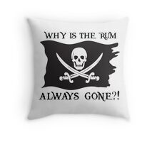 Why IS the rum always gone?! Throw Pillow