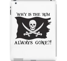 Why IS the rum always gone?! iPad Case/Skin