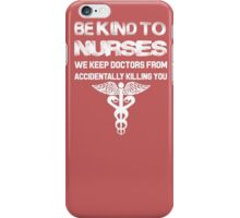 bekind to nurses we keep doctors from accidentally killing you iPhone Case/Skin
