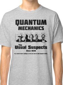 Quantum Mechanics - The Usual Suspects Classic T-Shirt