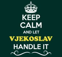 Keep Calm and Let VJEKOSLAV Handle it T-Shirt