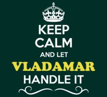 Keep Calm and Let VLADAMAR Handle it T-Shirt