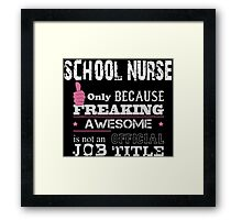 School Nurse Only Because Freaking Awesome Is Not An Official Job Title - Tshirts & Accessories Framed Print