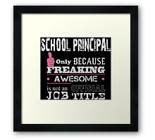 School Principal Only Because Freaking Awesome Is Not An Official Job Title - Tshirts & Accessories Framed Print