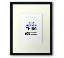 Its a MURNEN thing, you wouldn't understand Framed Print