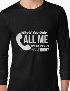 Arctic Monkeys - Why'd you only call me when you're high? Long Sleeve T-Shirt