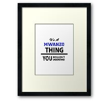 Its a MWANZO thing, you wouldn't understand Framed Print