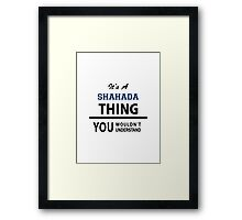 Its a SHAHADA thing, you wouldn't understand Framed Print