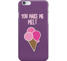 You make me melt iPhone Case/Skin