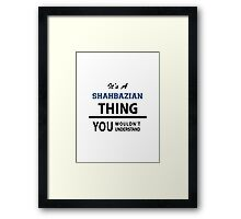 Its a SHAHBAZIAN thing, you wouldn't understand Framed Print
