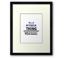 Its a MYNEIA thing, you wouldn't understand Framed Print