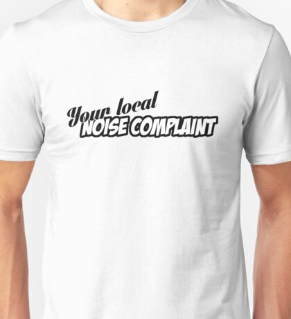 """You're Local Noise Complaint"" - JDM Decal Unisex T-Shirt"