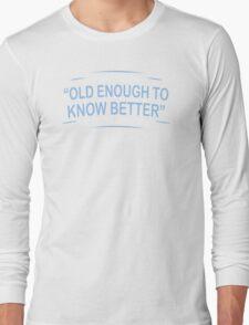 Old Enough Humor Funny T-Shirt Long Sleeve T-Shirt