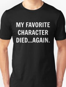 My favorite character died...again. T-Shirt