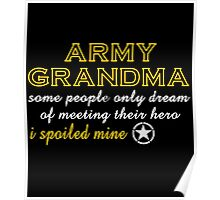ARMY GRANDMA SOME PEOPLE ONLY DREAM OF MEETING THEIR HERO I SPOILED MINE Poster