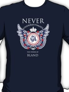 Never Underestimate The Power Of Bland - Tshirts & Accessories T-Shirt