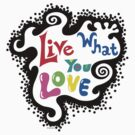 Live What You Love1 by Andi Bird