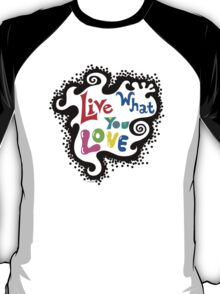 Live What You Love1 T-Shirt
