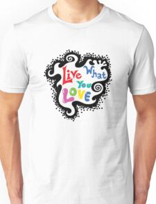Live What You Love1 Unisex T-Shirt