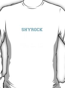 Its a SHYROCK thing, you wouldn't understand T-Shirt