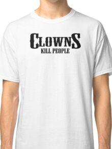 Clowns Kill People Funny Humor Hoodie / T-Shirt Classic T-Shirt