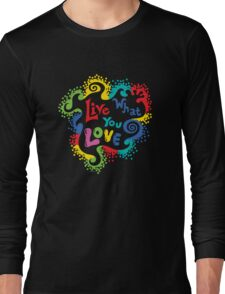 Live What You Love1 (col/col on black) T-Shirt