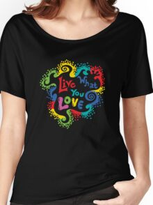 Live What You Love1 (col/col on black) Women's Relaxed Fit T-Shirt