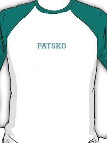 Its a PATSKO thing, you wouldn't understand T-Shirt