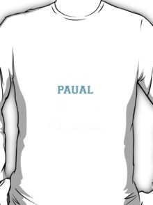 Its a PAUAL thing, you wouldn't understand T-Shirt
