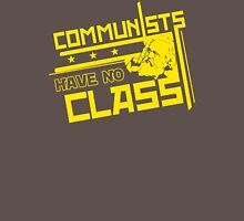 Communists Have No Class  Funny Humor Hoodie / T-Shirt Unisex T-Shirt