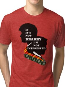 If it's not Drarry I'm not interested. Tri-blend T-Shirt