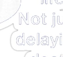 Our Job Is Improving Life Not Just Delaying Death - Tshirt Sticker