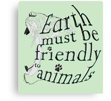 Earth must be friendly to animals Canvas Print