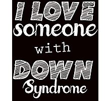 i love someone with down syndrome Photographic Print