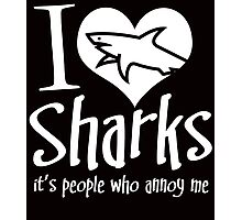 i love sharks it's people who annoy mev Photographic Print