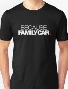 BECAUSE FAMILY CAR (2) T-Shirt