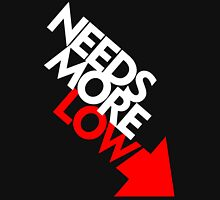 Needs More Low (1) Unisex T-Shirt